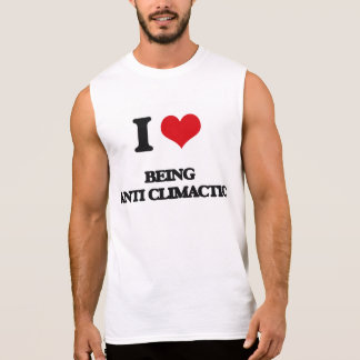 I love Being Anti-Climactic Sleeveless T-shirts