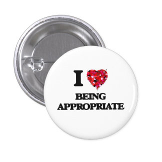 I Love Being Appropriate 1 Inch Round Button