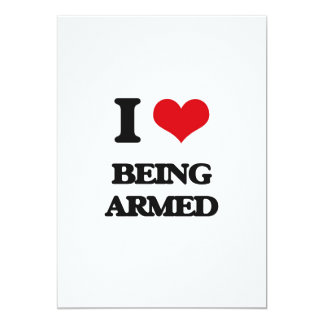 I Love Being Armed 5x7 Paper Invitation Card