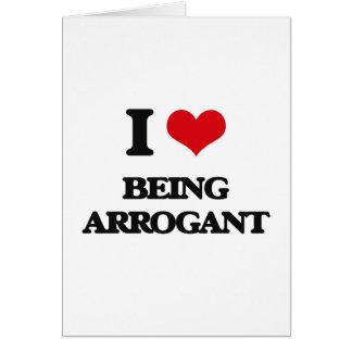 I Love Being Arrogant Greeting Cards