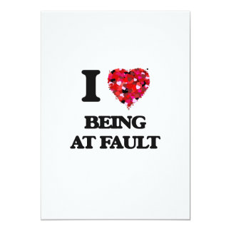 I Love Being At Fault 5x7 Paper Invitation Card