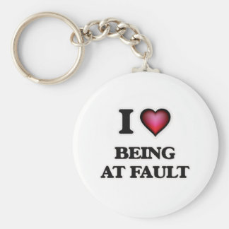 I Love Being At Fault Keychain