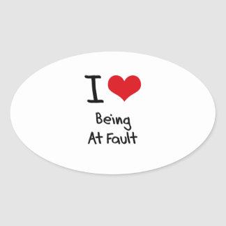 I Love Being At Fault Oval Sticker