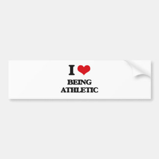 I Love Being Athletic Car Bumper Sticker