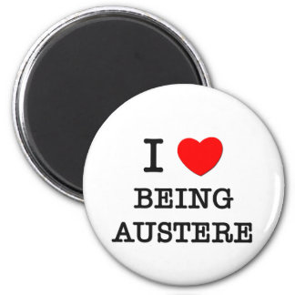 I Love Being Austere 2 Inch Round Magnet