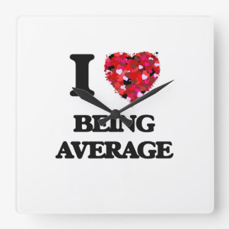 I Love Being Average Square Wall Clock