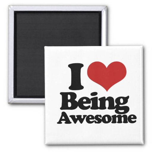 I Love Being Awesome 2 Inch Square Magnet