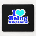 I LOVE BEING AWESOME (2) T-shirt Mouse Pad