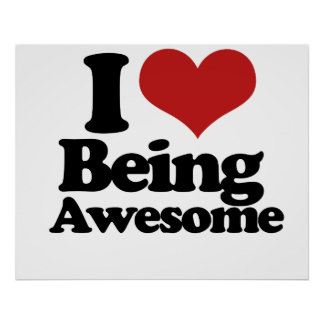 I Love Being Awesome Poster