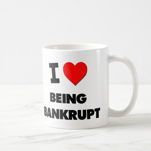 I Love Being Bankrupt Coffee Mug