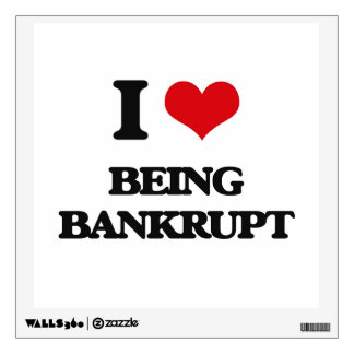 I Love Being Bankrupt Wall Graphics