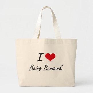 I Love Being Berserk Artistic Design Jumbo Tote Bag