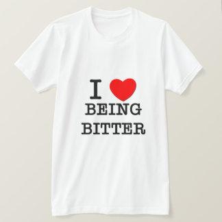 I Love Being Bitter T-Shirt