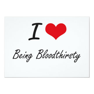 I Love Being Bloodthirsty Artistic Design 5x7 Paper Invitation Card