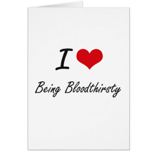 I Love Being Bloodthirsty Artistic Design Greeting Card