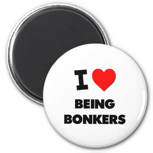 I Love Being Bonkers 2 Inch Round Magnet