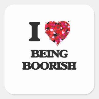 I Love Being Boorish Square Sticker