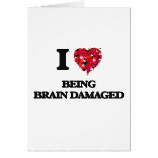 I Love Being Brain Damaged Greeting Card
