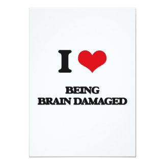 I Love Being Brain Damaged 5x7 Paper Invitation Card