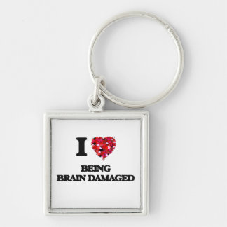 I Love Being Brain Damaged Silver-Colored Square Keychain