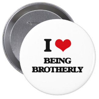 I Love Being Brotherly Pin