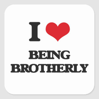 I Love Being Brotherly Square Sticker