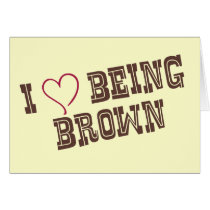 I love being Brown Card