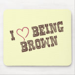 I love being Brown Mouse Pad