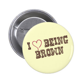I love being Brown Pinback Button