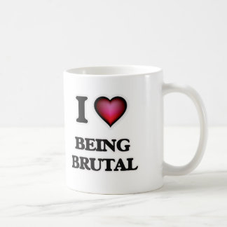 I Love Being Brutal Coffee Mug