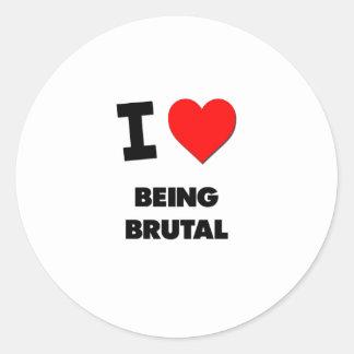 I Love Being Brutal Round Sticker