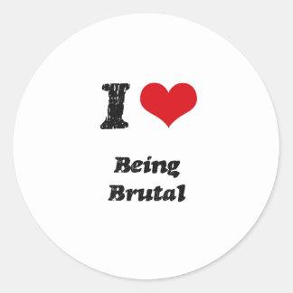 I Love BEING BRUTAL Round Stickers