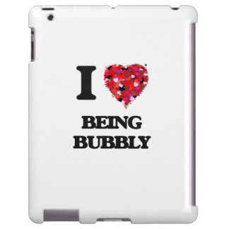 I Love Being Bubbly