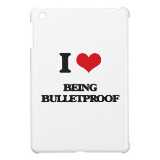 I Love Being Bulletproof Case For The iPad Mini
