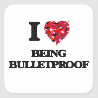 I Love Being Bulletproof Square Sticker