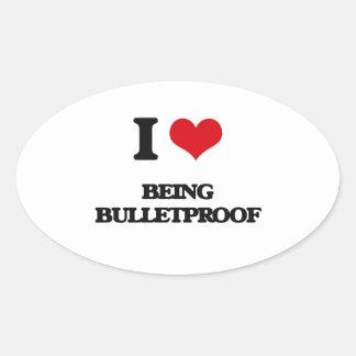 I Love Being Bulletproof Oval Sticker
