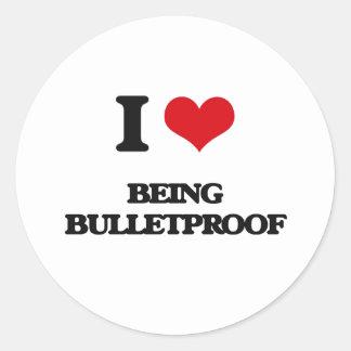 I Love Being Bulletproof Round Sticker