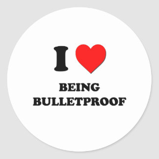 I Love Being Bulletproof Round Stickers