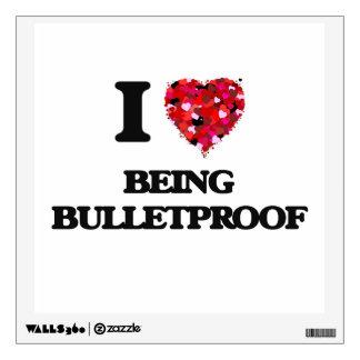 I Love Being Bulletproof Room Sticker
