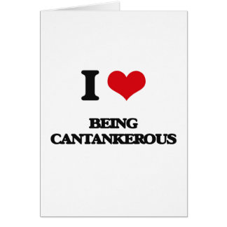 I love Being Cantankerous Greeting Card