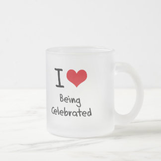 I love Being Celebrated 10 Oz Frosted Glass Coffee Mug