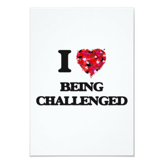 I love Being Challenged 3.5x5 Paper Invitation Card