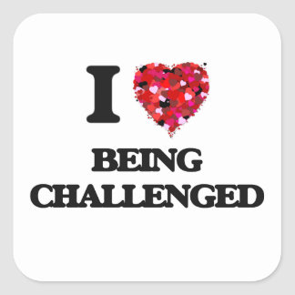 I love Being Challenged Square Sticker