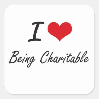 I love Being Charitable Artistic Design Square Sticker