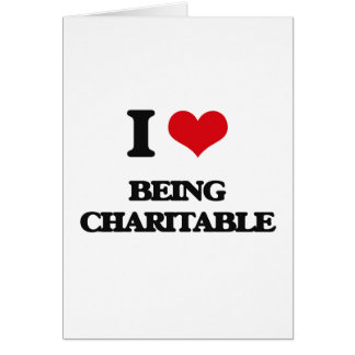 I love Being Charitable Greeting Card