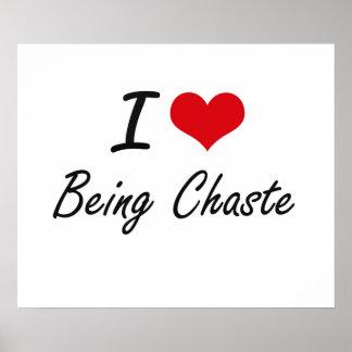 I love Being Chaste Artistic Design Poster