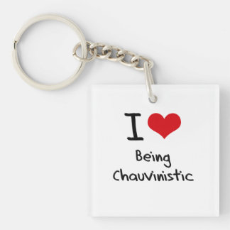 I love Being Chauvinistic Single-Sided Square Acrylic Keychain