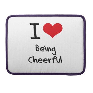 I love Being Cheerful MacBook Pro Sleeves