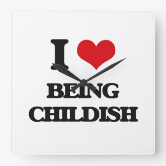 I love Being Childish Square Wall Clock