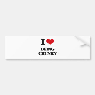 I love Being Chunky Car Bumper Sticker